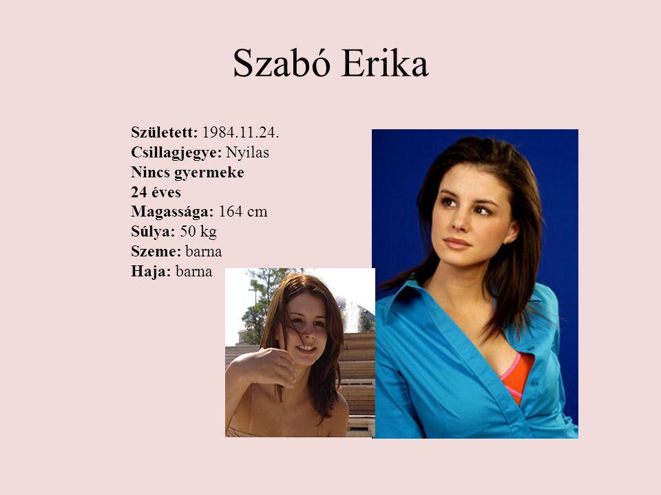 Szabó Erika Született: 1984.11.24. Csillagjegye: Nyilas Nincs gyermeke