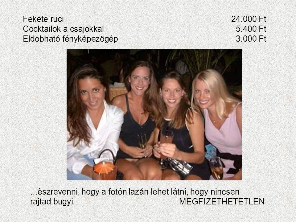 Fekete ruci 24.000 Ft Cocktailok a csajokkal 5.400 Ft. Eldobható fényképezögép 3.000 Ft.