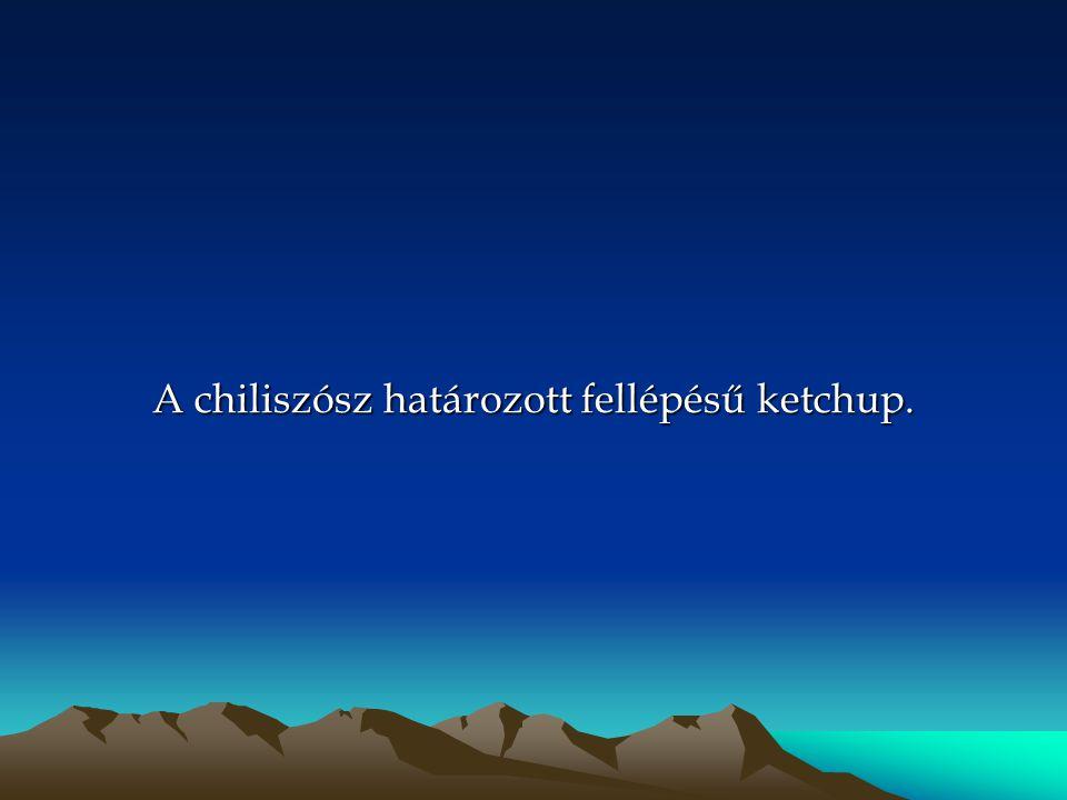 A chiliszósz határozott fellépésű ketchup.