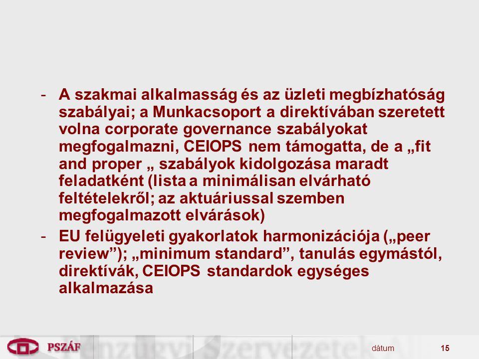 """A szakmai alkalmasság és az üzleti megbízhatóság szabályai; a Munkacsoport a direktívában szeretett volna corporate governance szabályokat megfogalmazni, CEIOPS nem támogatta, de a """"fit and proper """" szabályok kidolgozása maradt feladatként (lista a minimálisan elvárható feltételekről; az aktuáriussal szemben megfogalmazott elvárások)"""