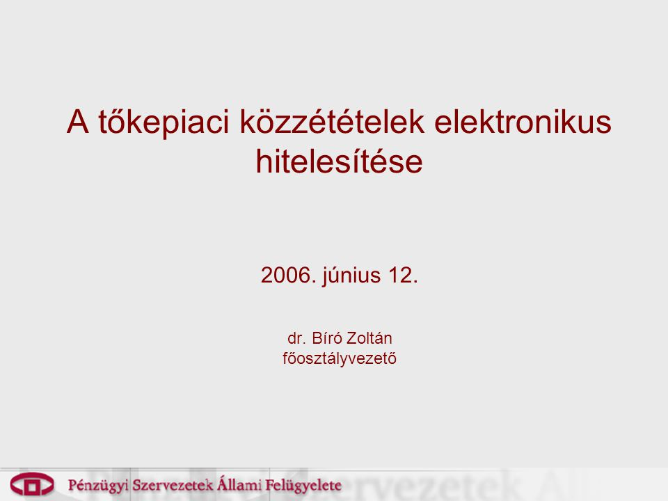 2017.04.04. A tőkepiaci közzétételek elektronikus hitelesítése 2006.