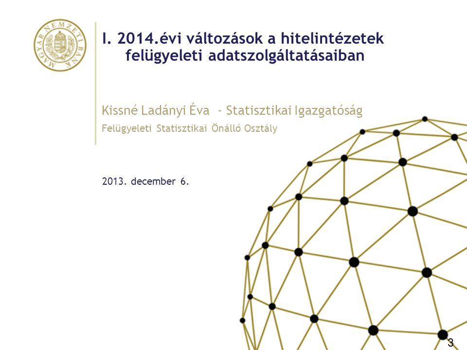 I. 2014.évi változások a hitelintézetek felügyeleti adatszolgáltatásaiban