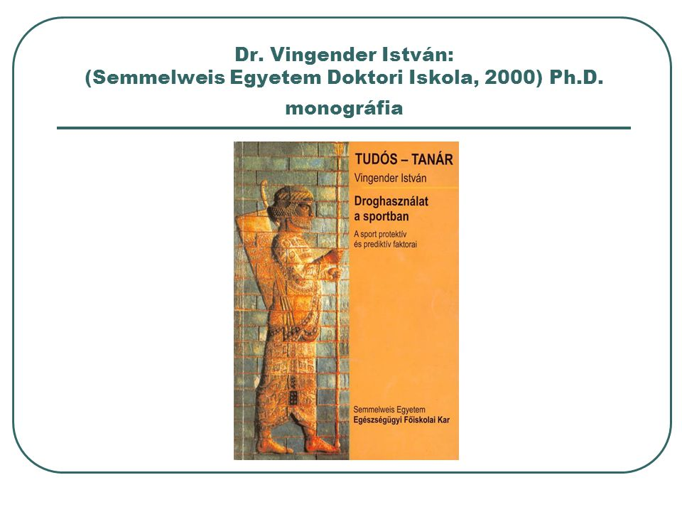 Dr. Vingender István: (Semmelweis Egyetem Doktori Iskola, 2000) Ph. D