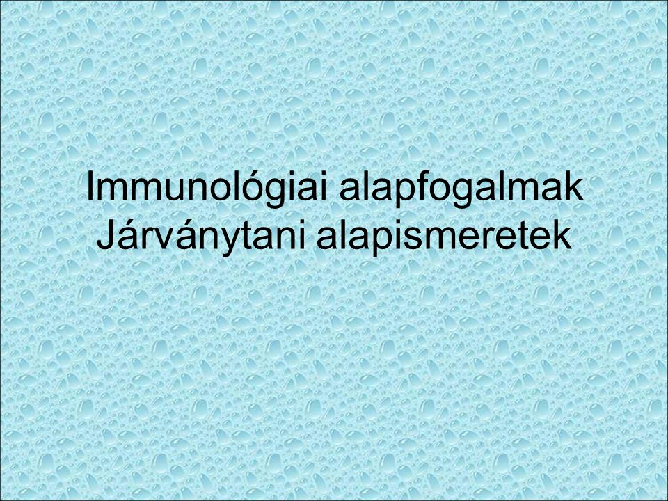 Immunológiai alapfogalmak Járványtani alapismeretek