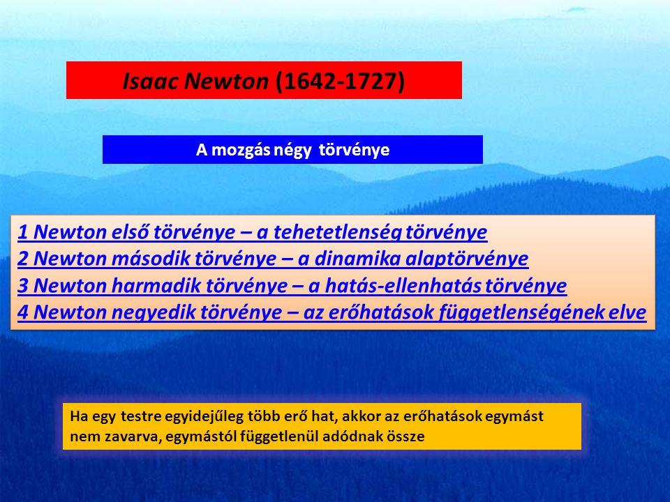 Isaac Newton (1642-1727) A mozgás négy törvénye. 1 Newton első törvénye – a tehetetlenség törvénye.