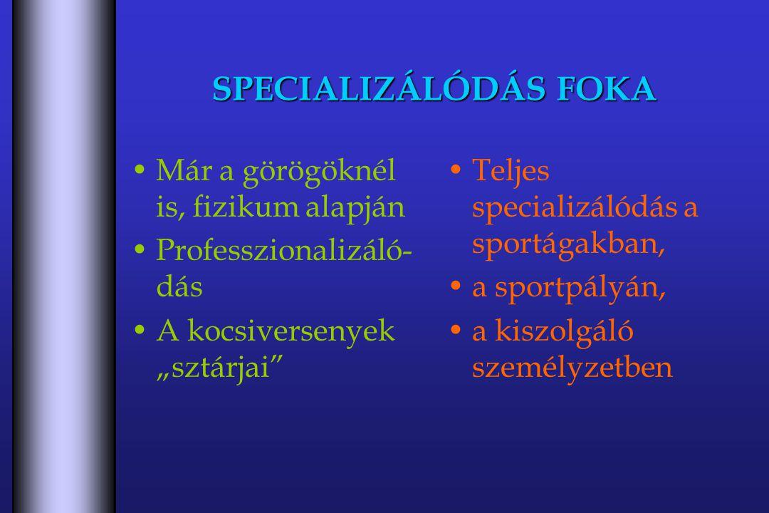 SPECIALIZÁLÓDÁS FOKA Már a görögöknél is, fizikum alapján