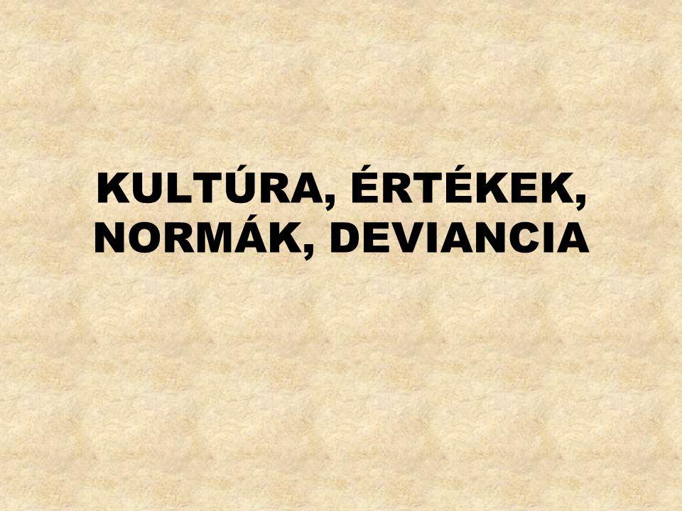 KULTÚRA, ÉRTÉKEK, NORMÁK, DEVIANCIA
