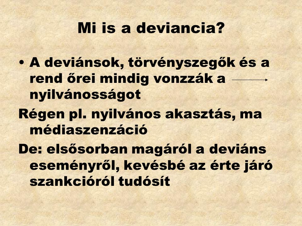 Mi is a deviancia A deviánsok, törvényszegők és a rend őrei mindig vonzzák a nyilvánosságot. Régen pl. nyilvános akasztás, ma médiaszenzáció.