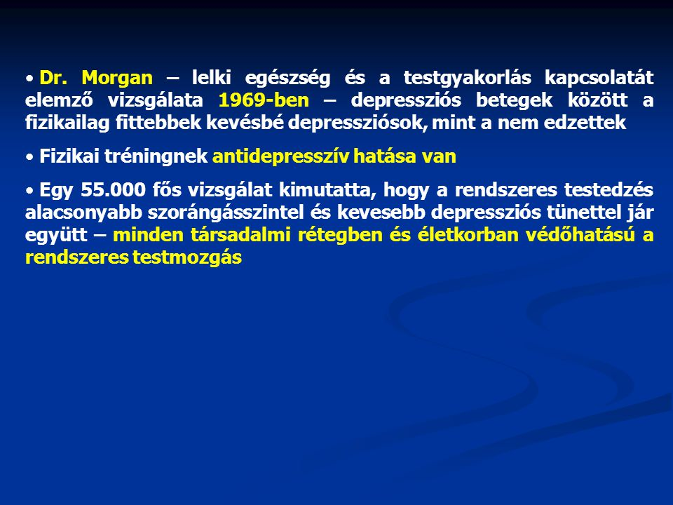 Dr. Morgan – lelki egészség és a testgyakorlás kapcsolatát elemző vizsgálata 1969-ben – depressziós betegek között a fizikailag fittebbek kevésbé depressziósok, mint a nem edzettek