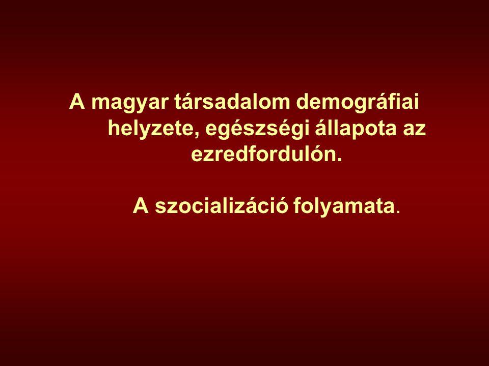 A magyar társadalom demográfiai helyzete, egészségi állapota az ezredfordulón.