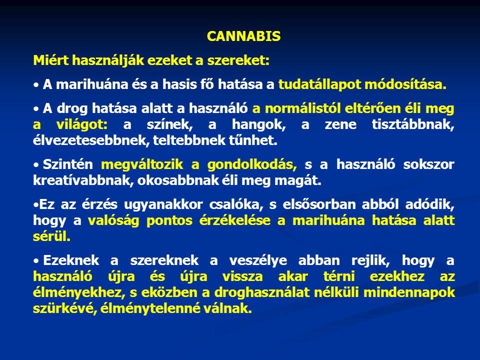 CANNABIS Miért használják ezeket a szereket: A marihuána és a hasis fő hatása a tudatállapot módosítása.