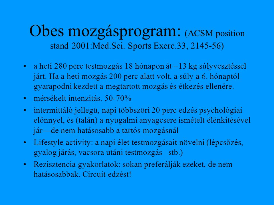 Obes mozgásprogram: (ACSM position stand 2001:Med. Sci. Sports Exerc