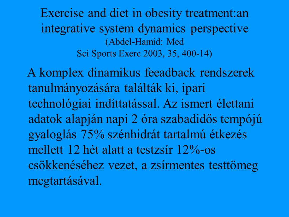 Exercise and diet in obesity treatment:an integrative system dynamics perspective (Abdel-Hamid: Med Sci Sports Exerc 2003, 35, 400-14)