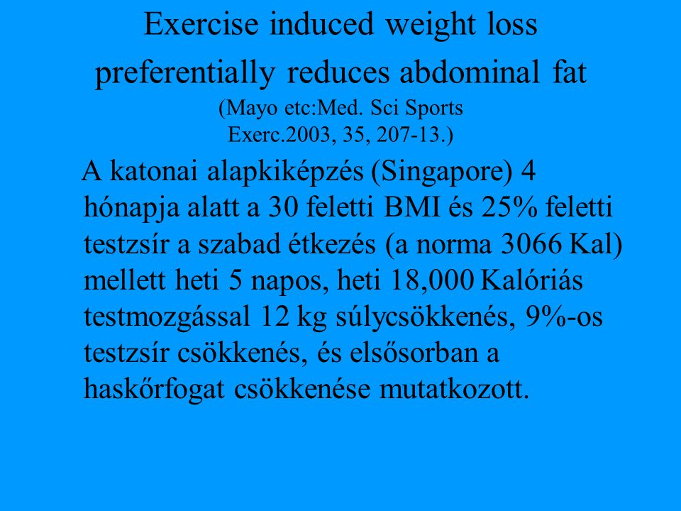 Exercise induced weight loss preferentially reduces abdominal fat (Mayo etc:Med. Sci Sports Exerc.2003, 35, 207-13.)