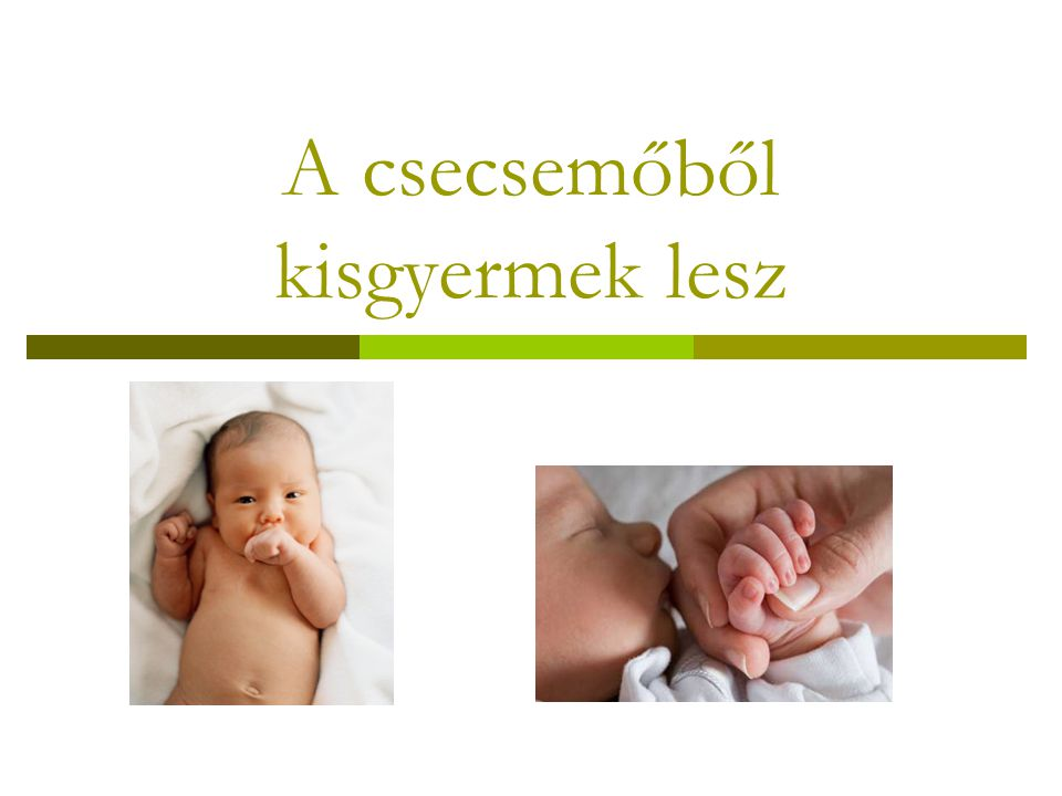 A csecsemőből kisgyermek lesz
