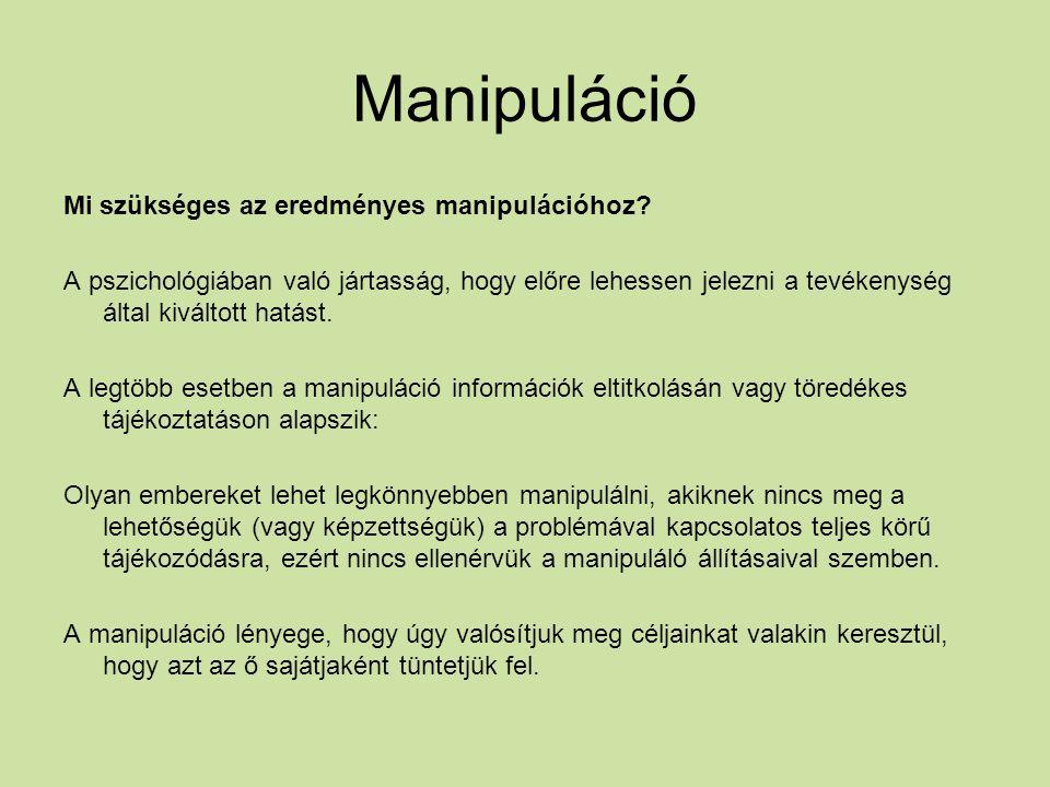 Manipuláció Mi szükséges az eredményes manipulációhoz