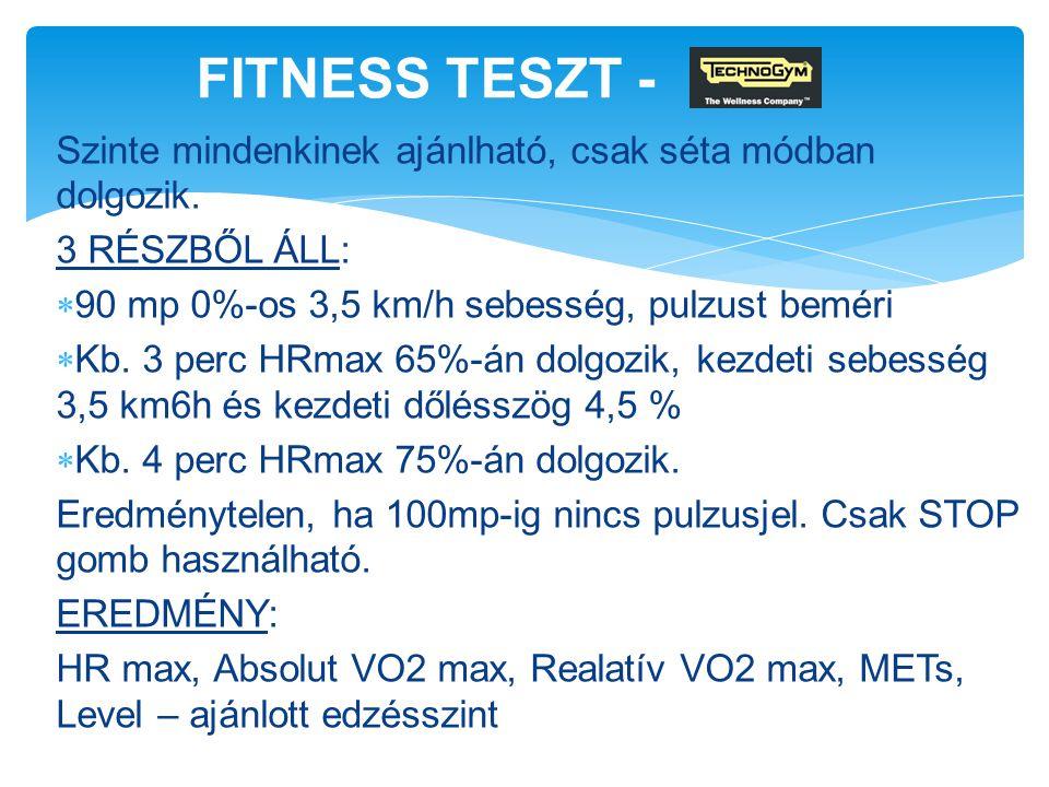 FITNESS TESZT - Szinte mindenkinek ajánlható, csak séta módban dolgozik. 3 RÉSZBŐL ÁLL: 90 mp 0%-os 3,5 km/h sebesség, pulzust beméri.