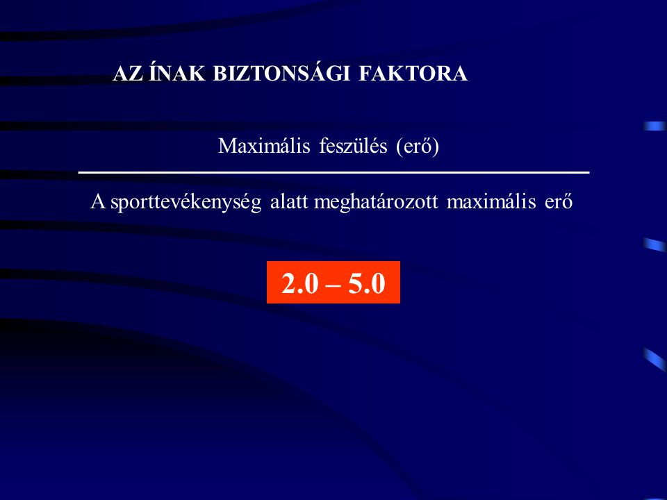 2.0 – 5.0 AZ ÍNAK BIZTONSÁGI FAKTORA Maximális feszülés (erő)