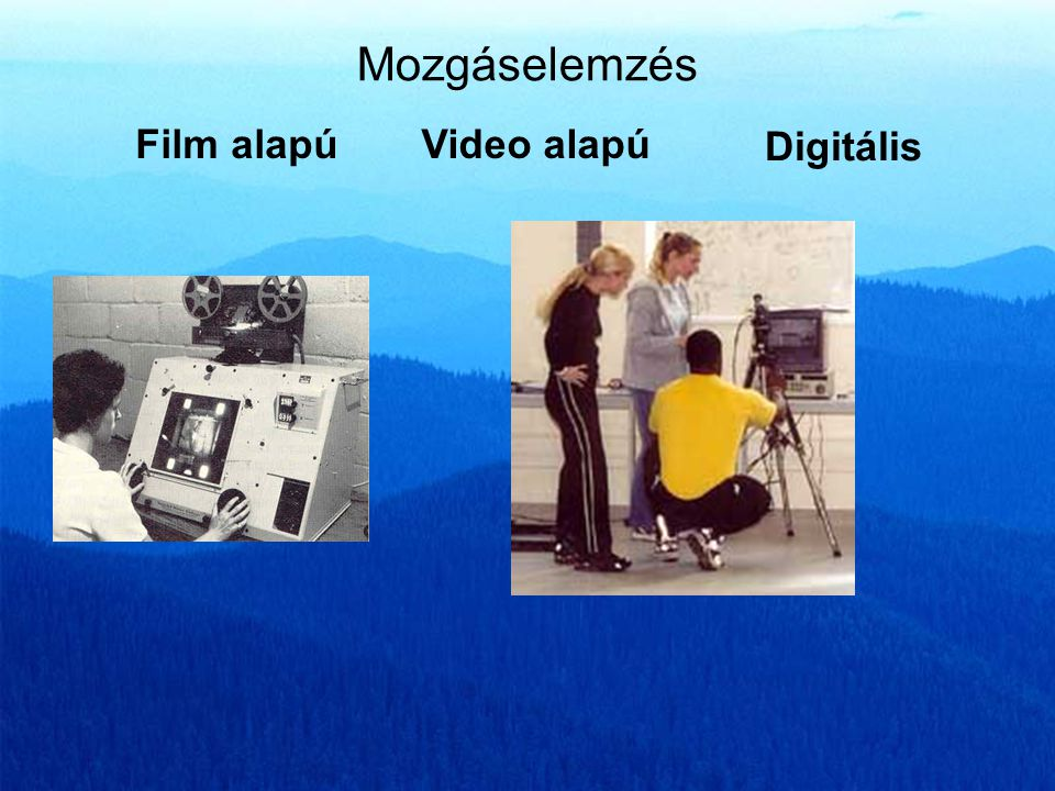 Mozgáselemzés Film alapú Video alapú Digitális
