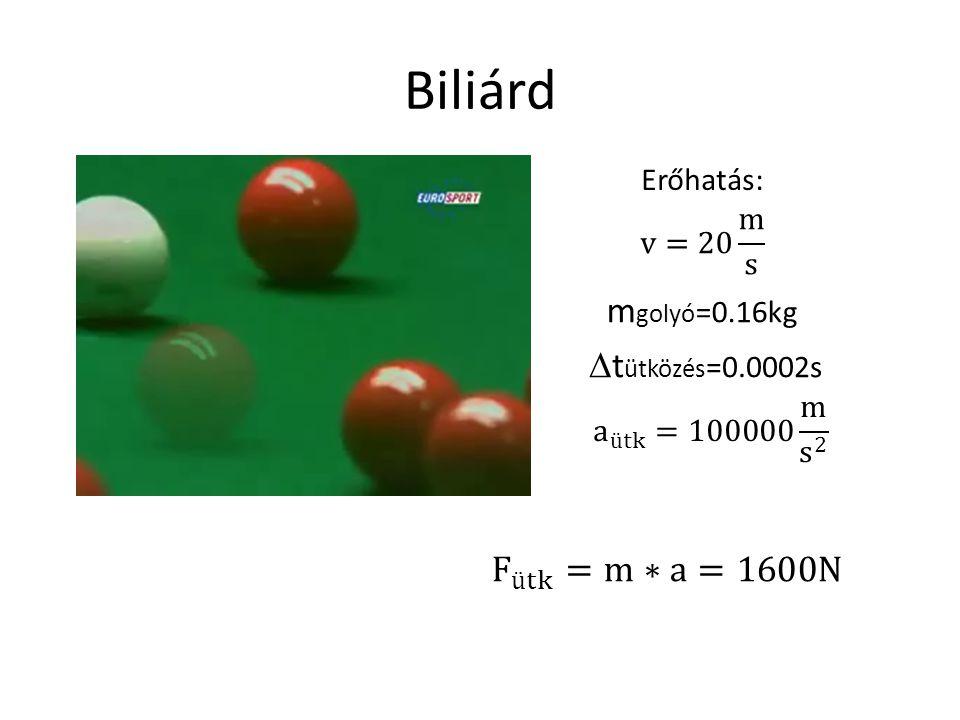Biliárd mgolyó=0.16kg tütközés=0.0002s F ütk =m∗a=1600N Erőhatás: