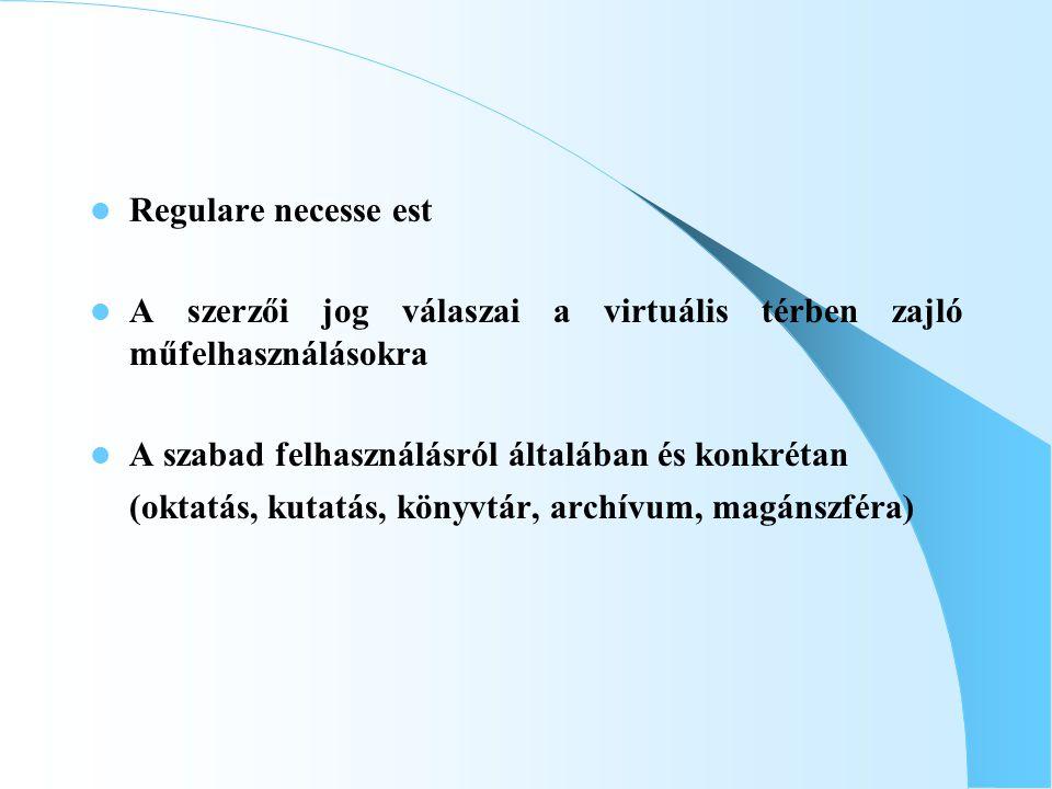 Regulare necesse est A szerzői jog válaszai a virtuális térben zajló műfelhasználásokra.