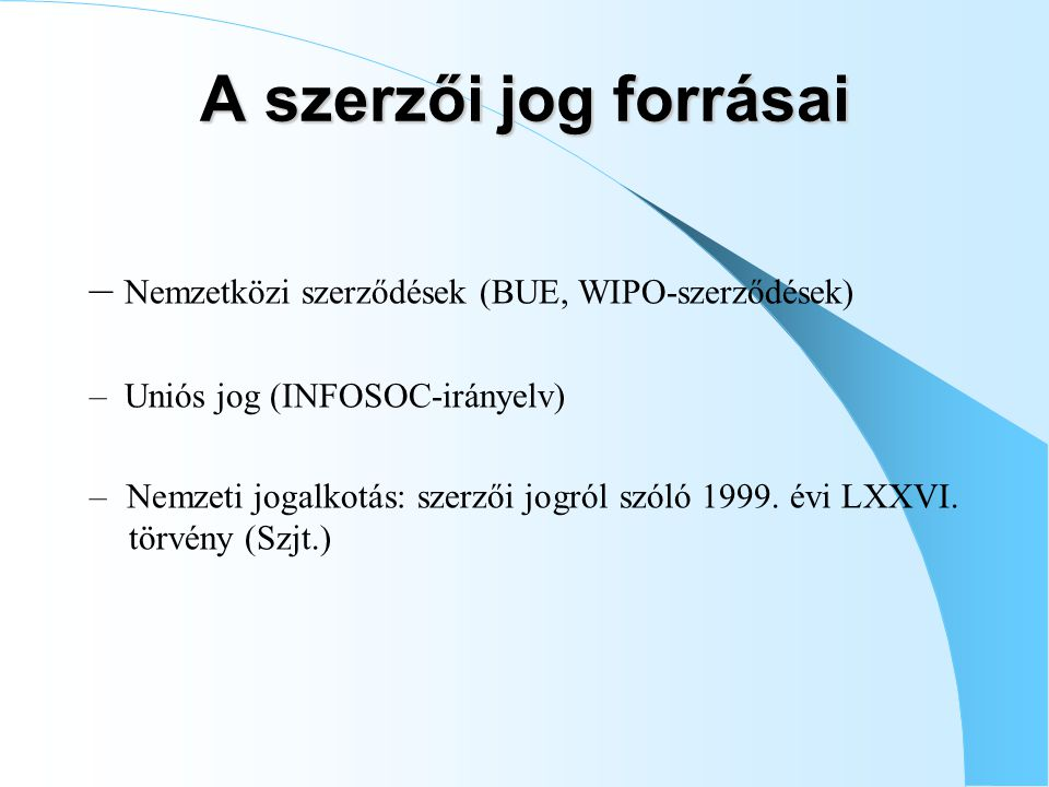 A szerzői jog forrásai – Nemzetközi szerződések (BUE, WIPO-szerződések) – Uniós jog (INFOSOC-irányelv)