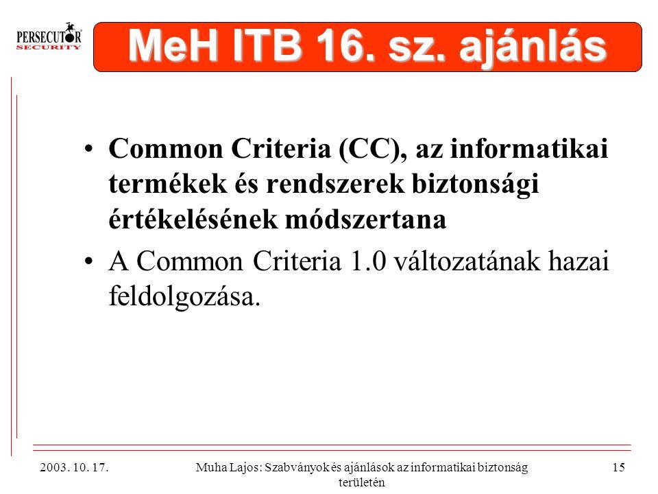 MeH ITB 16. sz. ajánlás Common Criteria (CC), az informatikai termékek és rendszerek biztonsági értékelésének módszertana.