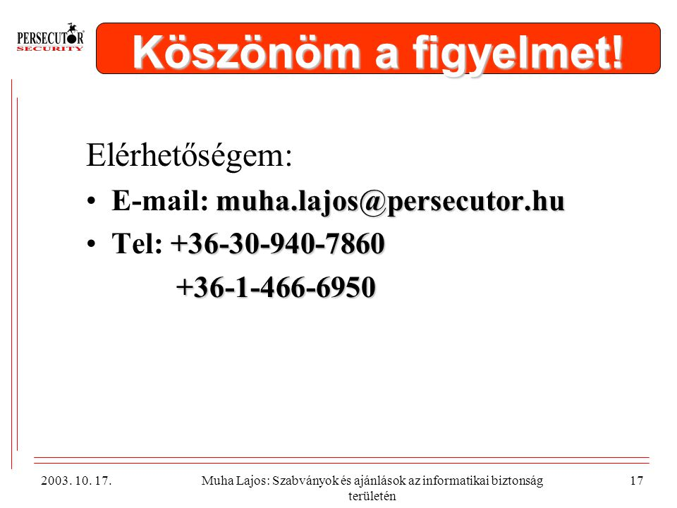 Köszönöm a figyelmet! Elérhetőségem: E-mail: muha.lajos@persecutor.hu