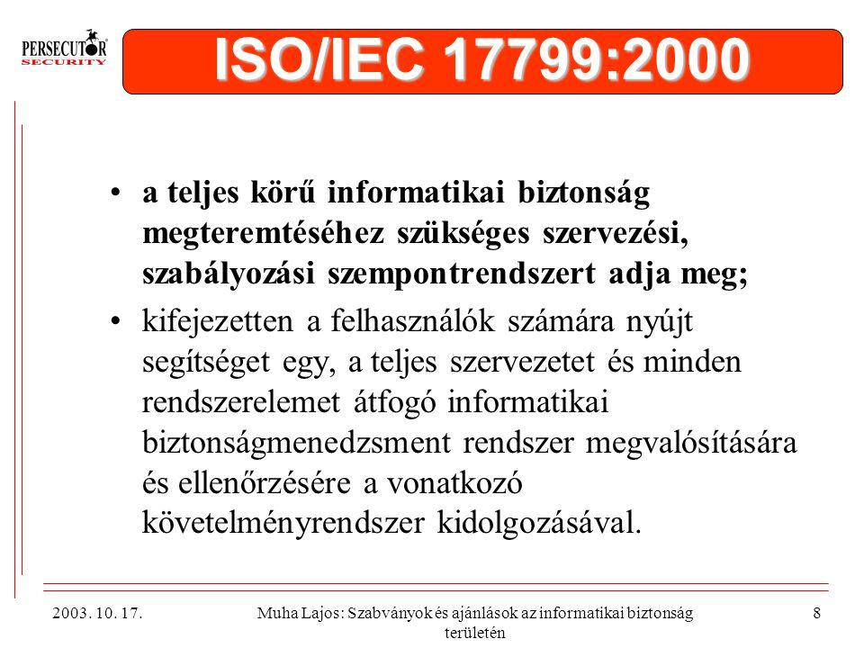 ISO/IEC 17799:2000 a teljes körű informatikai biztonság megteremtéséhez szükséges szervezési, szabályozási szempontrendszert adja meg;