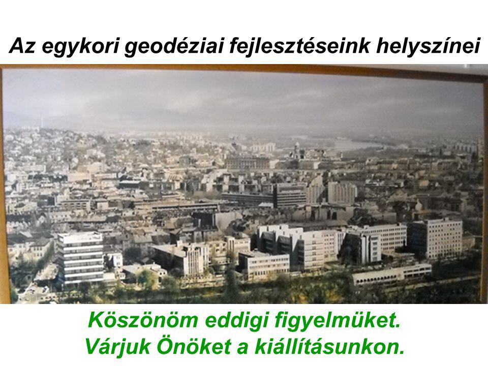 Az egykori geodéziai fejlesztéseink helyszínei