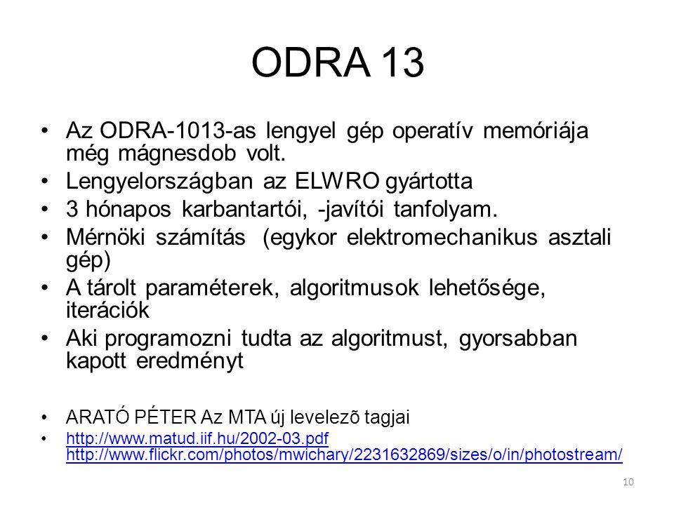 ODRA 13 Az ODRA-1013-as lengyel gép operatív memóriája még mágnesdob volt. Lengyelországban az ELWRO gyártotta.