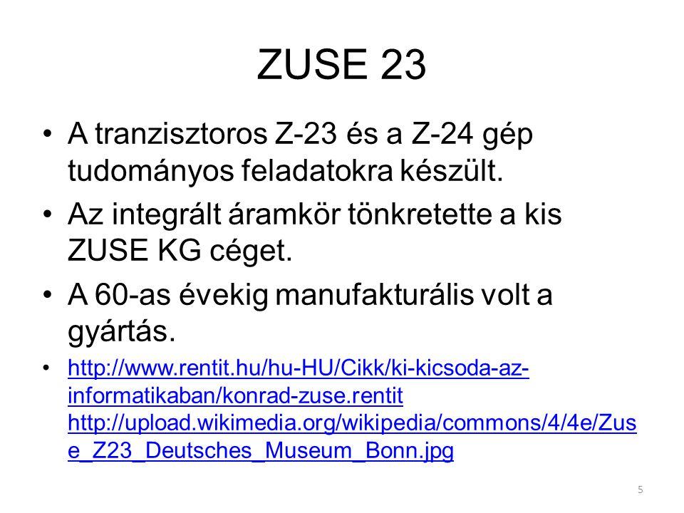 ZUSE 23 A tranzisztoros Z-23 és a Z-24 gép tudományos feladatokra készült. Az integrált áramkör tönkretette a kis ZUSE KG céget.