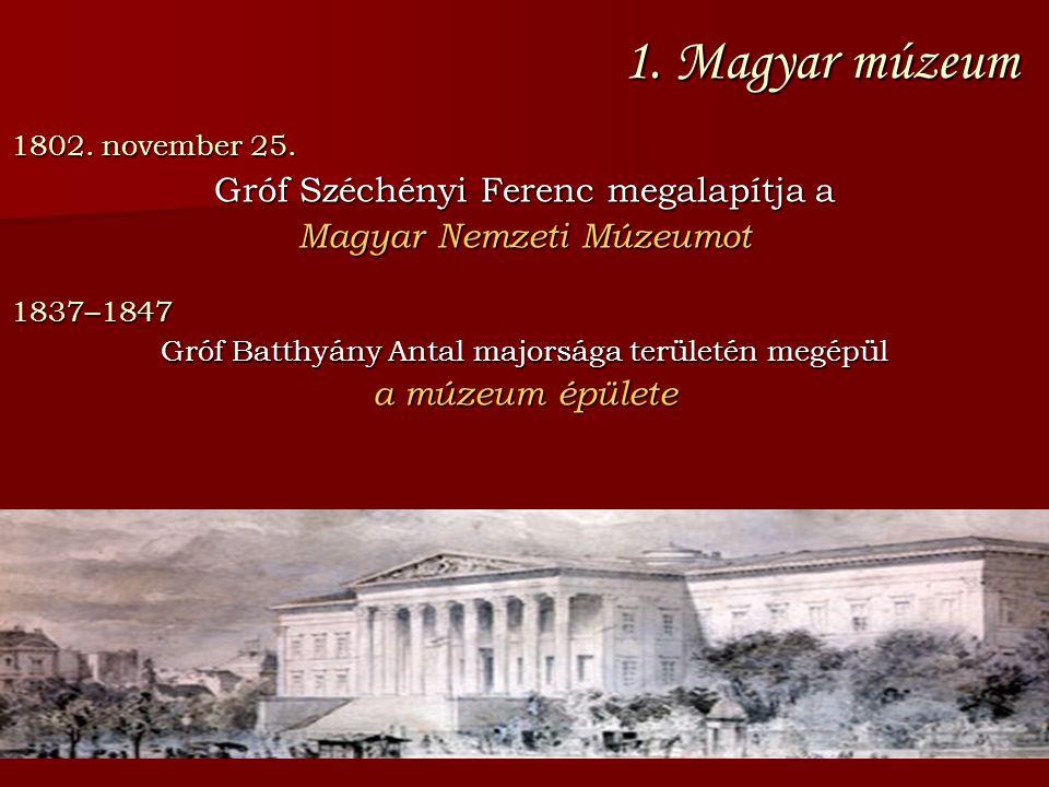 1. Magyar múzeum Gróf Széchényi Ferenc megalapítja a
