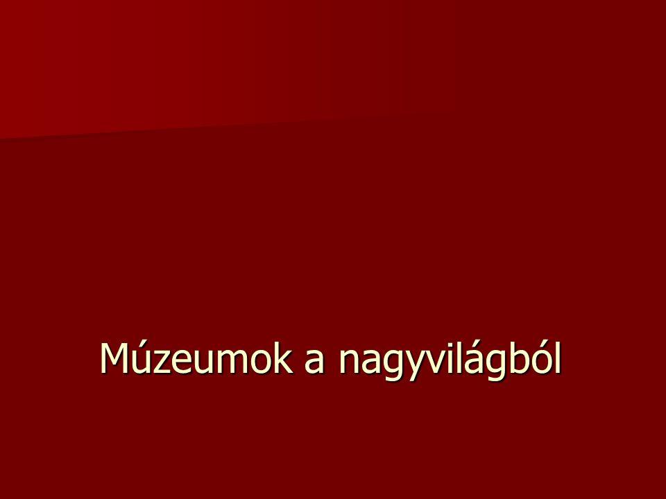 Múzeumok a nagyvilágból