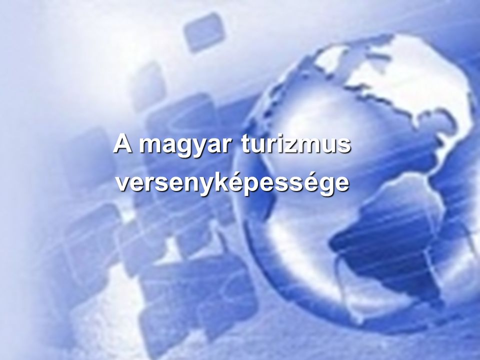 A MAGYAR TURIZMUS VERSENYKÉPESSÉGE