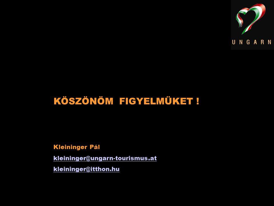 KÖSZÖNÖM FIGYELMÜKET ! Kleininger Pál kleininger@ungarn-tourismus.at