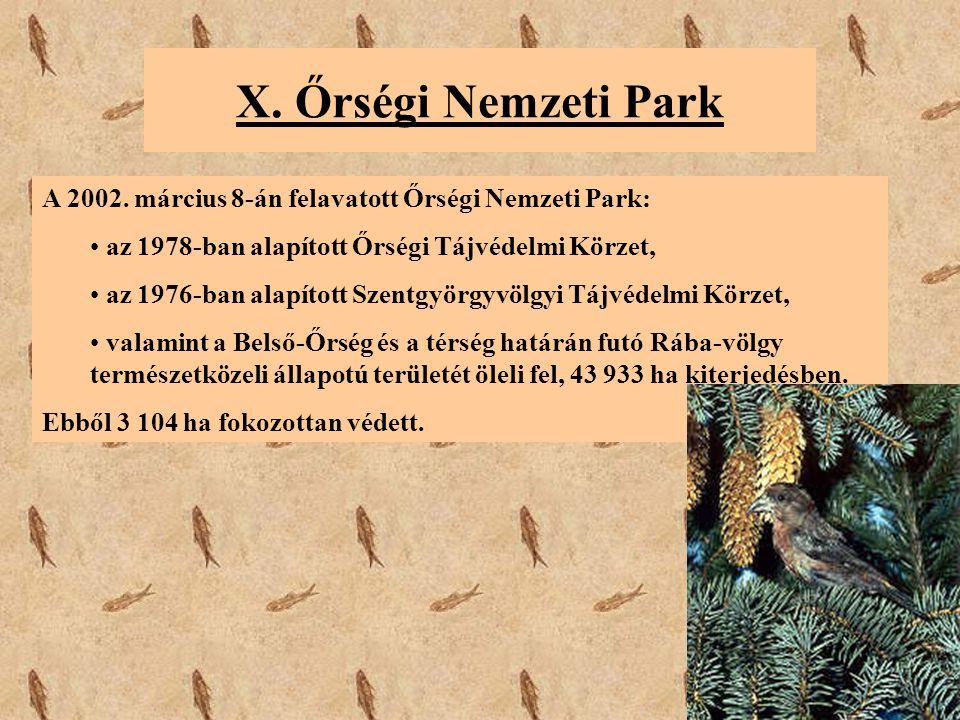 X. Őrségi Nemzeti Park A 2002. március 8-án felavatott Őrségi Nemzeti Park: az 1978-ban alapított Őrségi Tájvédelmi Körzet,