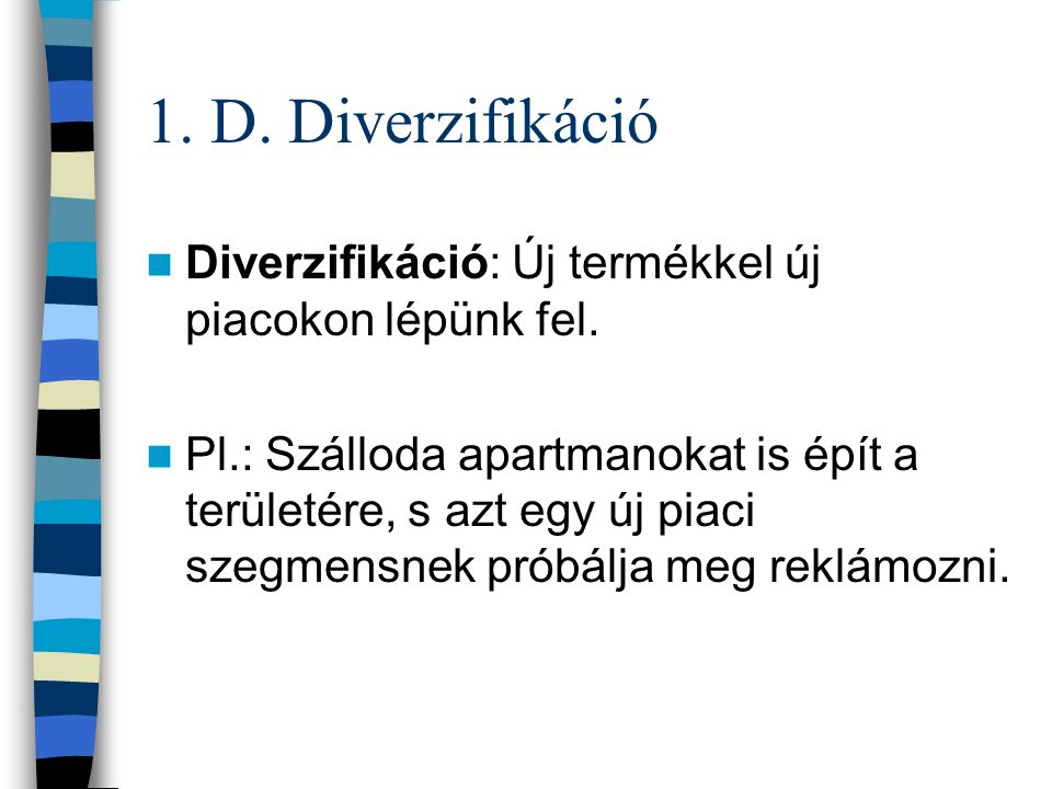 1. D. Diverzifikáció Diverzifikáció: Új termékkel új piacokon lépünk fel.