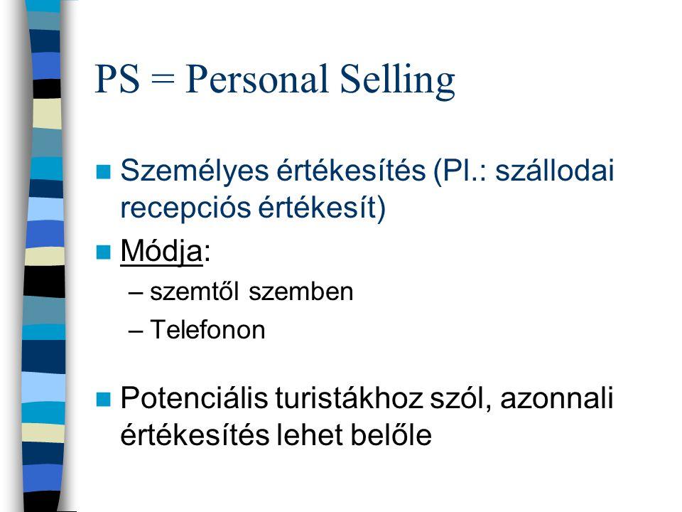 PS = Personal Selling Személyes értékesítés (Pl.: szállodai recepciós értékesít) Módja: szemtől szemben.