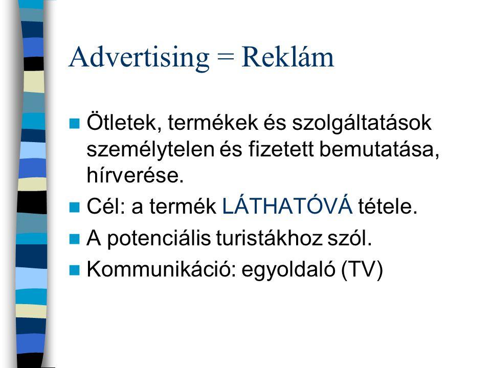 Advertising = Reklám Ötletek, termékek és szolgáltatások személytelen és fizetett bemutatása, hírverése.