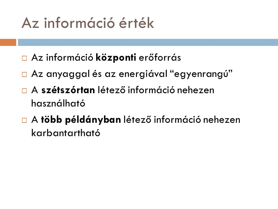 Az információ érték Az információ központi erőforrás