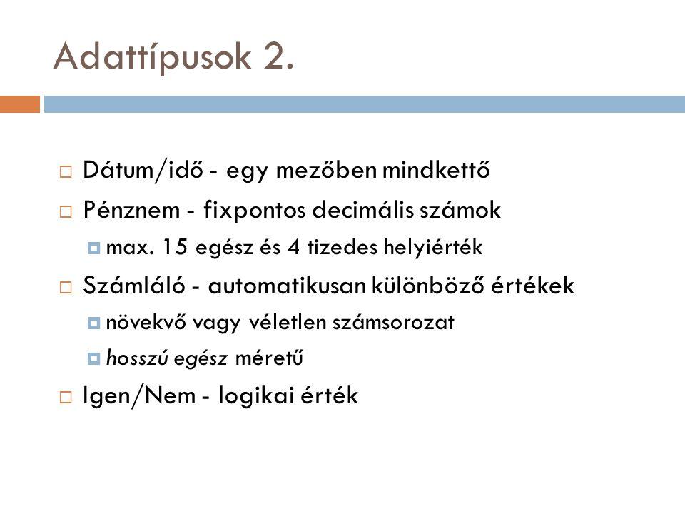 Adattípusok 2. Dátum/idő - egy mezőben mindkettő