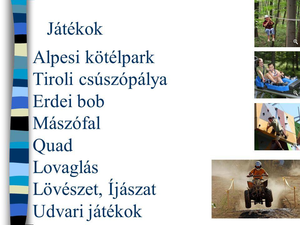 Játékok Alpesi kötélpark Tiroli csúszópálya Erdei bob Mászófal Quad Lovaglás Lövészet, Íjászat Udvari játékok.
