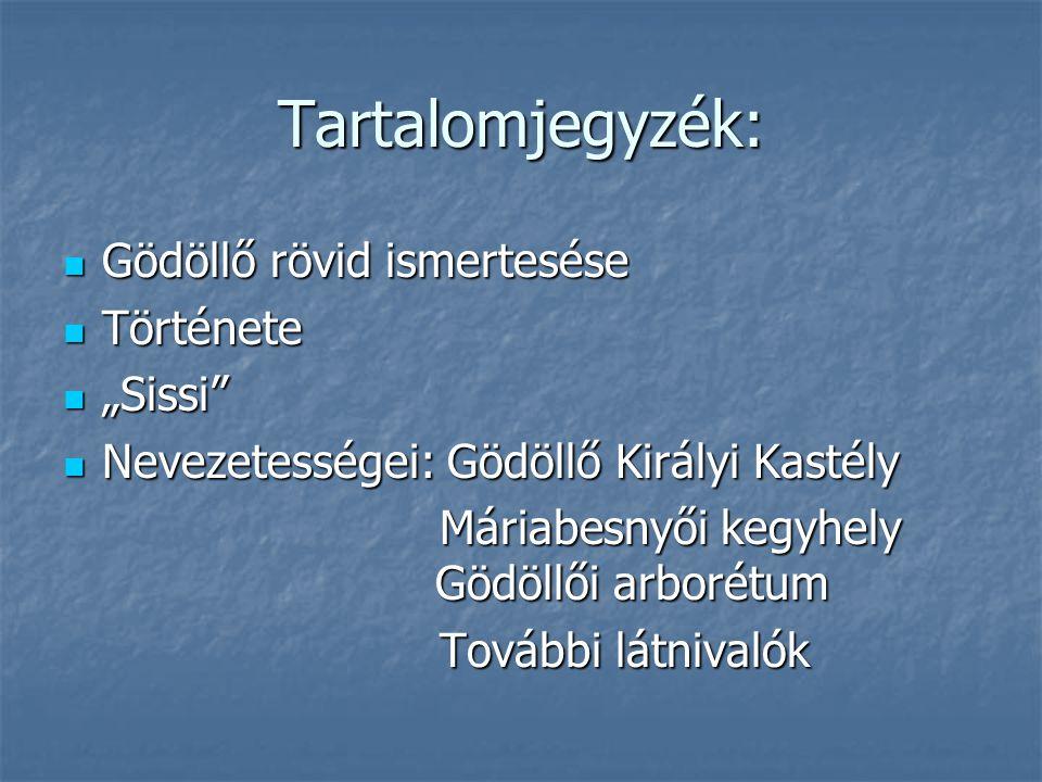 """Tartalomjegyzék: Gödöllő rövid ismertesése Története """"Sissi"""