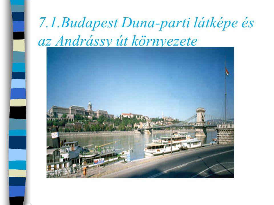 7.1.Budapest Duna-parti látképe és az Andrássy út környezete