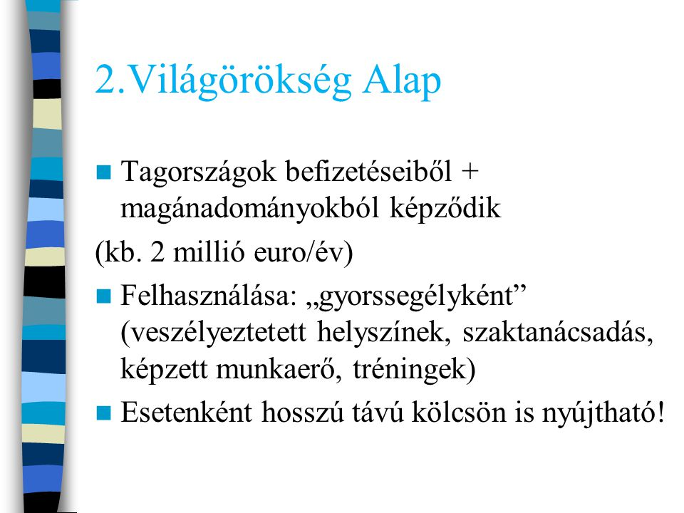 2.Világörökség Alap Tagországok befizetéseiből + magánadományokból képződik. (kb. 2 millió euro/év)