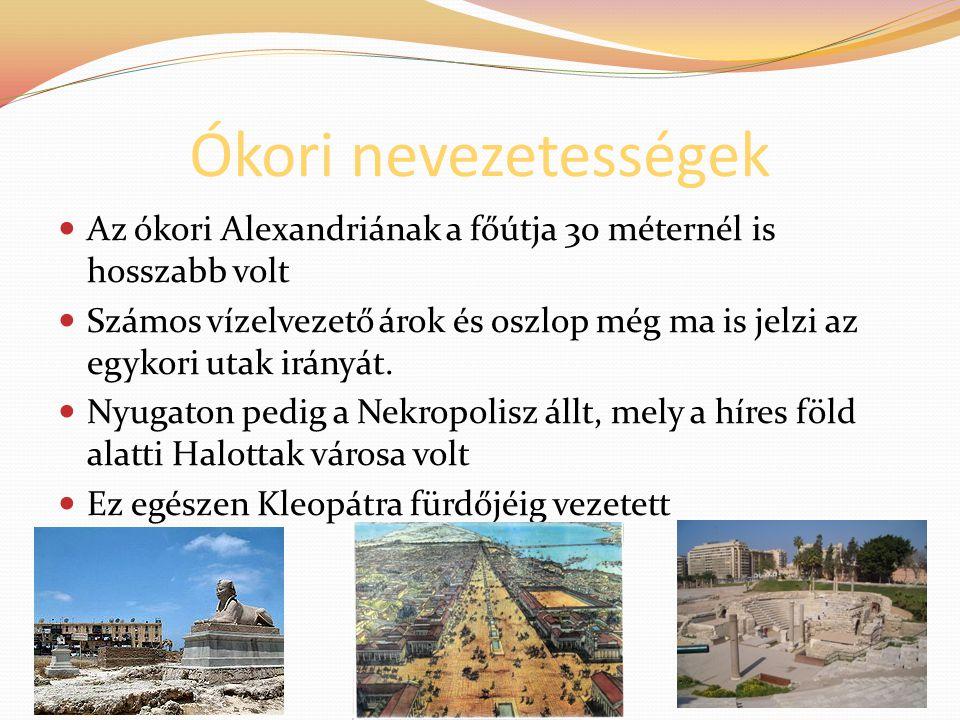 Ókori nevezetességek Az ókori Alexandriának a főútja 30 méternél is hosszabb volt.