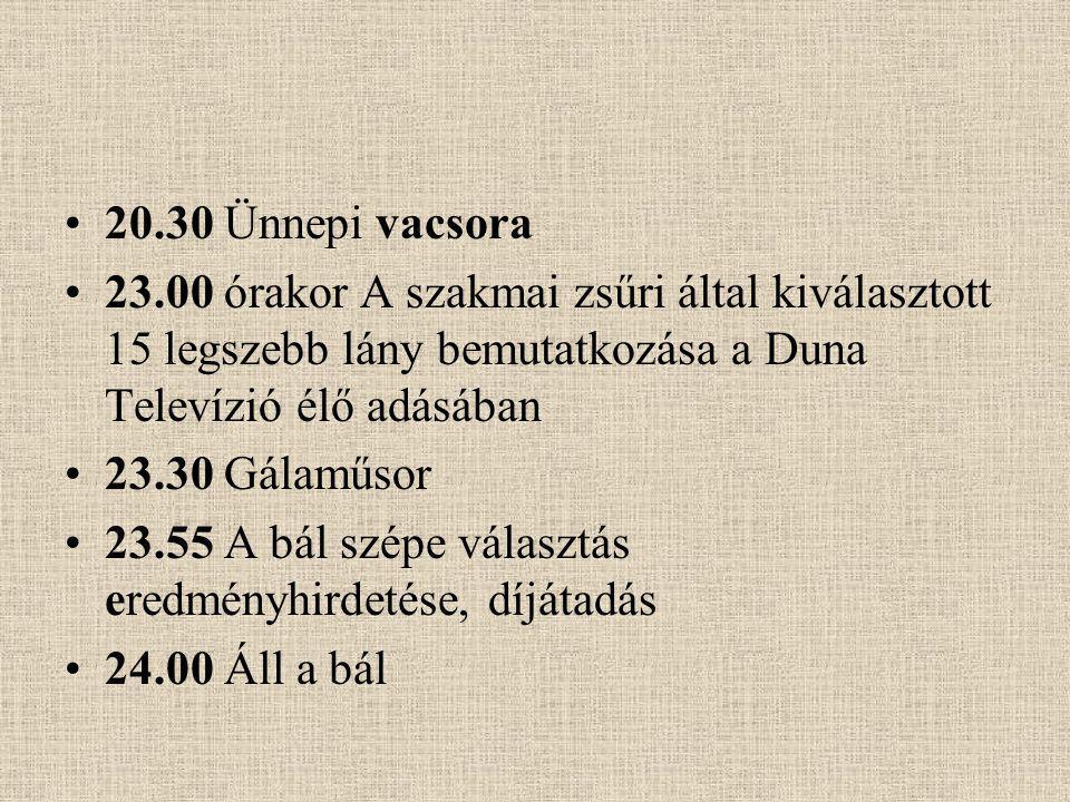 20.30 Ünnepi vacsora 23.00 órakor A szakmai zsűri által kiválasztott 15 legszebb lány bemutatkozása a Duna Televízió élő adásában.