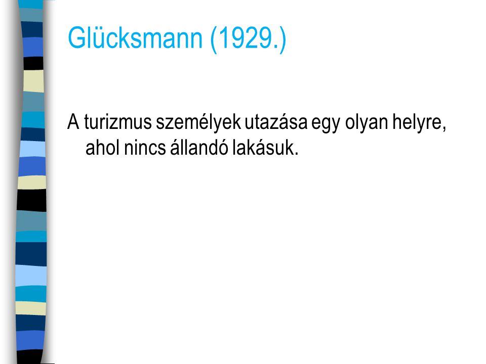 Glücksmann (1929.) A turizmus személyek utazása egy olyan helyre, ahol nincs állandó lakásuk.