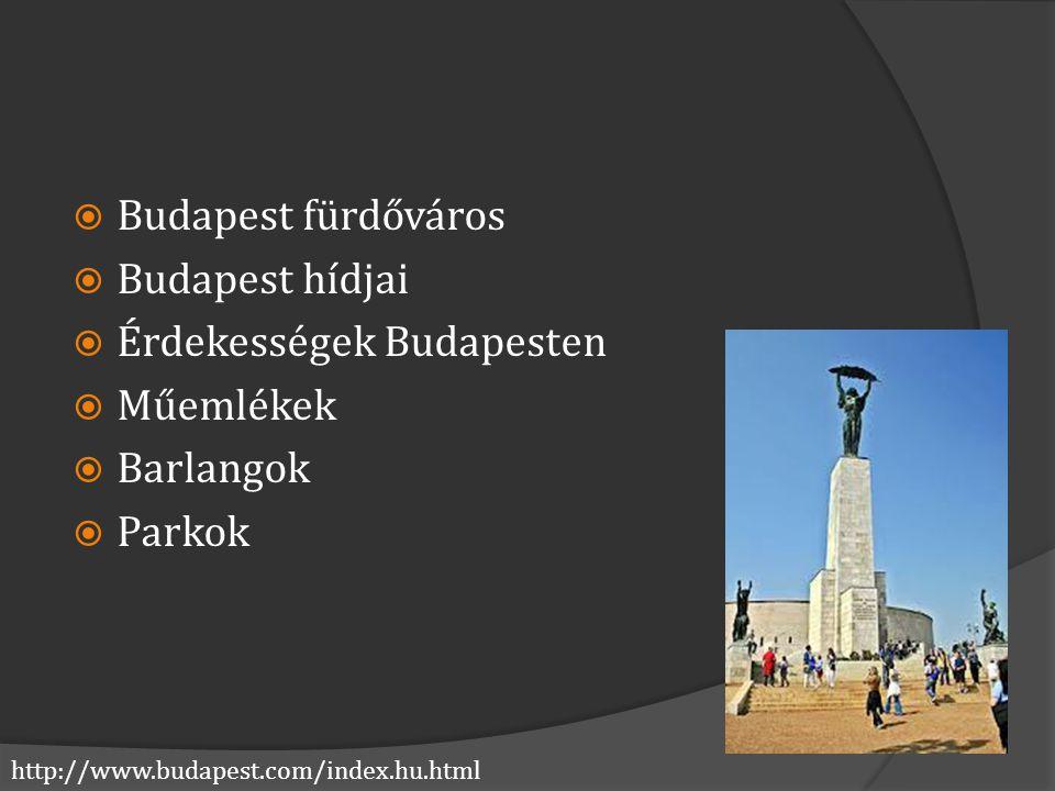 Budapest fürdőváros Budapest hídjai Érdekességek Budapesten Műemlékek Barlangok Parkok